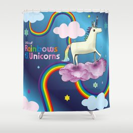 Life is all Rainbows and Unicorns Shower Curtain