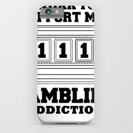 Fun Slot Machine I Work to Support My Gambling Habit iPhone Case