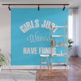 Girls Just Wanna Have Funds Wall Mural