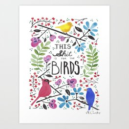 This shit is for the birds, watercolor quote & floral painting Art Print