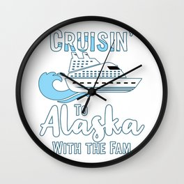 Alaska Family Cruise Matching Cruisin with the Fam graphic Wall Clock