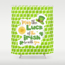 Luck of The Irish: Happy St Patrick's Day Shower Curtain