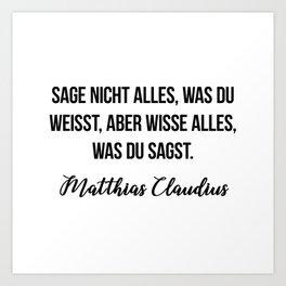 Sage nicht alles, was du weißt, aber wisse alles, was du sagst.  Matthias Claudius Art Print