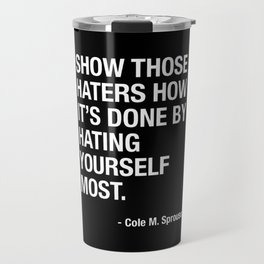 Haters Gonna Hate. But You Are Your Own Number One Hater - Cole Sprouse Tweet About Haters Travel Mug