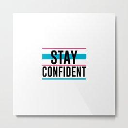 Stay Confident Metal Print