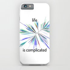Life... is complicated Slim Case iPhone 6s