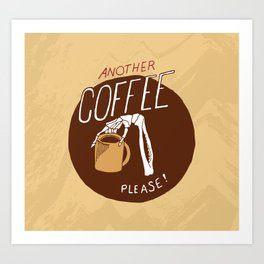 Another Coffee Please! Art Print
