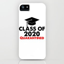 Class Of 2020 Quarantined Funny College Graduation Gift  iPhone Case