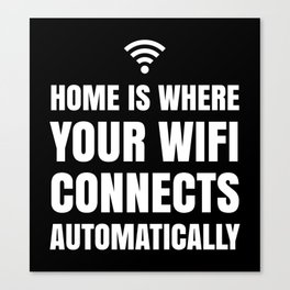HOME IS WHERE YOUR WIFI CONNECTS AUTOMATICALLY (Black & White) Canvas Print