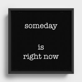 someday is right now Framed Canvas