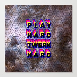 Play Hard Twerk Hard Canvas Print