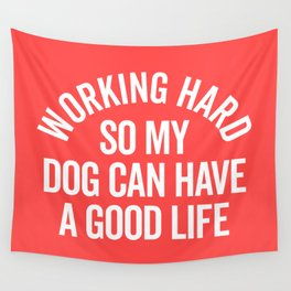 Working Hard Dog Good Life Funny Quote Wall Tapestry