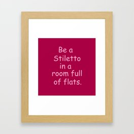 Be a Stiletto funny shoe quote Framed Art Print