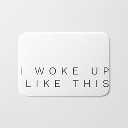 I woke up like this.Funny quote Bath Mat