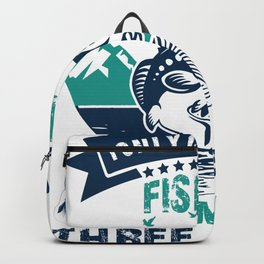 I Only Care About Fishing and Maybe Three People Backpack