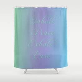 Inhale Peace, Exhale Ease Shower Curtain
