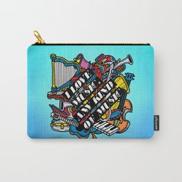 I love music, any kind of music Carry-All Pouch