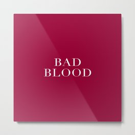 BAD BLOOD 1 Metal Print