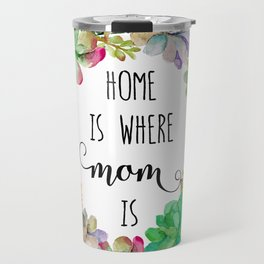 Home Is Where Mom Is Travel Mug