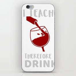 I Teach Therefore I Drink Gift for Teachers iPhone Skin