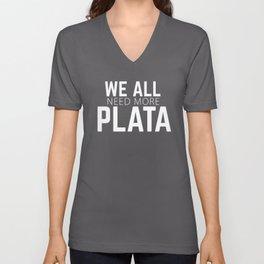 We all need more Plata ( Silver, Money) Joke, Humor Unisex V-Neck
