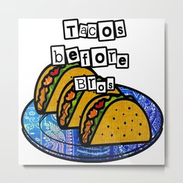 Tacos before Bros Metal Print