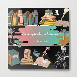 """""""So Many Books, So Little Time."""" Metal Print"""
