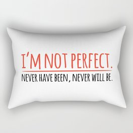 I'm not perfect Rectangular Pillow