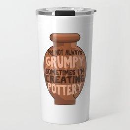 Pottery Potter Shaping Clay Pot Making Ceramic I'm Not Always Grumpy I'm Creating Pottery Gift Travel Mug