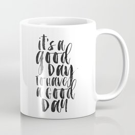 printable wall art,it's a good day to have a good day,funny print,office decor,quote prints,inspirat Coffee Mug