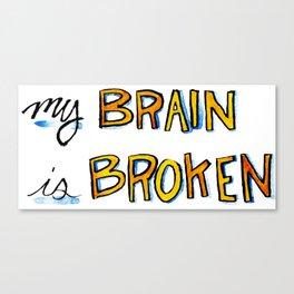 My Brain is Broken Canvas Print