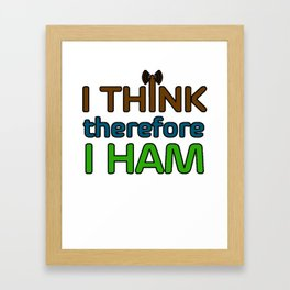 I Think Therefore I Ham Framed Art Print