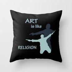 Art is like Religion Throw Pillow