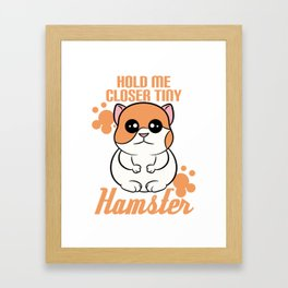 """Hold me closer tiny hamster"" is a great reward for squeegee and tiny pet lover like you! Framed Art Print"