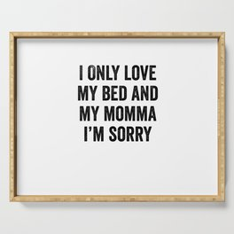 I Only Love My Bed and My Momma I'm Sorry Serving Tray