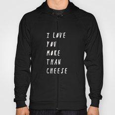 I Love You More Than Cheese Hoody