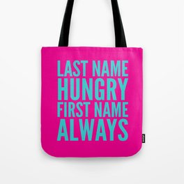LAST NAME HUNGRY FIRST NAME ALWAYS (Pink & Teal) Tote Bag