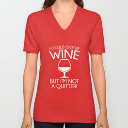 I Could Give Up Wine Unisex V-Neck