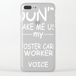 FOSTER-CARE-WORKER-tshirt,-my-FOSTER-CARE-WORKER-voice Clear iPhone Case