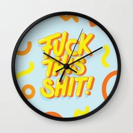 Fuck This Shit! Wall Clock