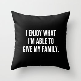 I enjoy what I m able to give my family Throw Pillow