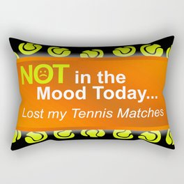 Not in the Mood, Lost My Tennis Matches Rectangular Pillow