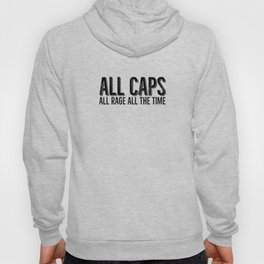 All Caps All Rage All The Time Hoody