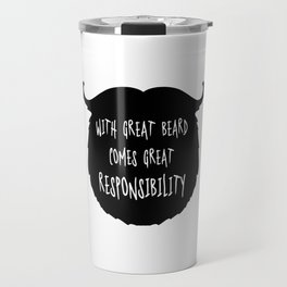 Great Beard Responsibility Funny Quote Travel Mug