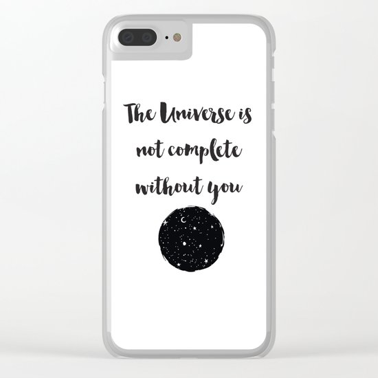 The universe is not complete without you Quote Clear iPhone Case