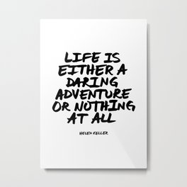 'Life is either a daring adventure or nothing at all' Helen Keller Quote Hand Letter Type Word Black Metal Print