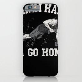 Train Hard or go Home iPhone Case