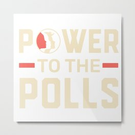 Power To The Polls Metal Print