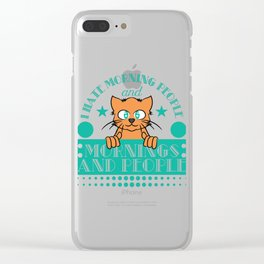 """I Hate Morning People And Mornings And Peoples"" T-shirt Design Cat Lover Adorable Cute Unique Cool Clear iPhone Case"