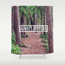 Always Explore Shower Curtain